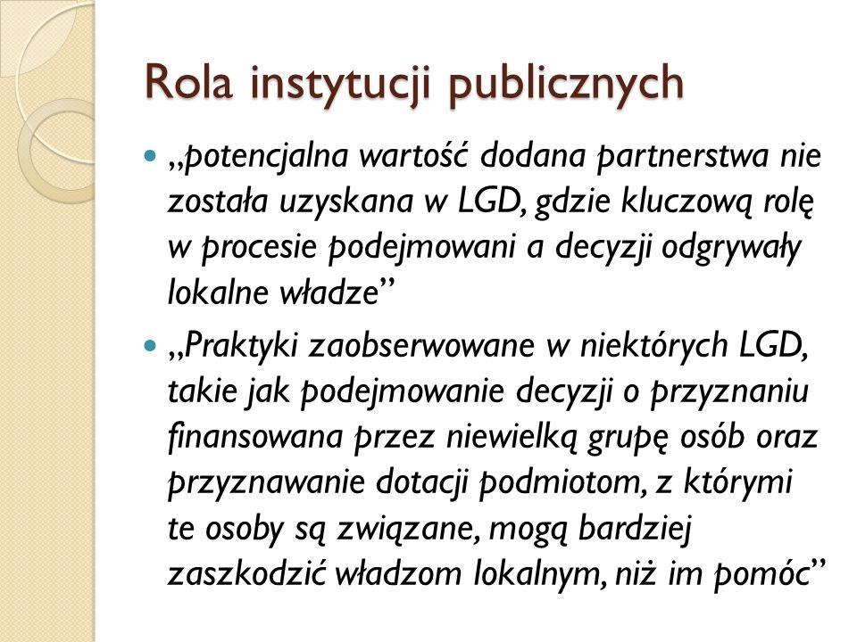 Rola instytucji publicznych potencjalna wartość dodana partnerstwa nie została uzyskana w LGD, gdzie kluczową rolę w procesie podejmowani a decyzji od