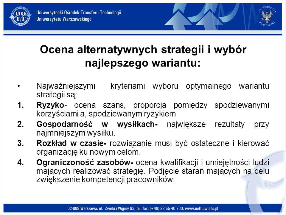 Ocena alternatywnych strategii i wybór najlepszego wariantu: Najważniejszymi kryteriami wyboru optymalnego wariantu strategii są: 1.Ryzyko- ocena szan