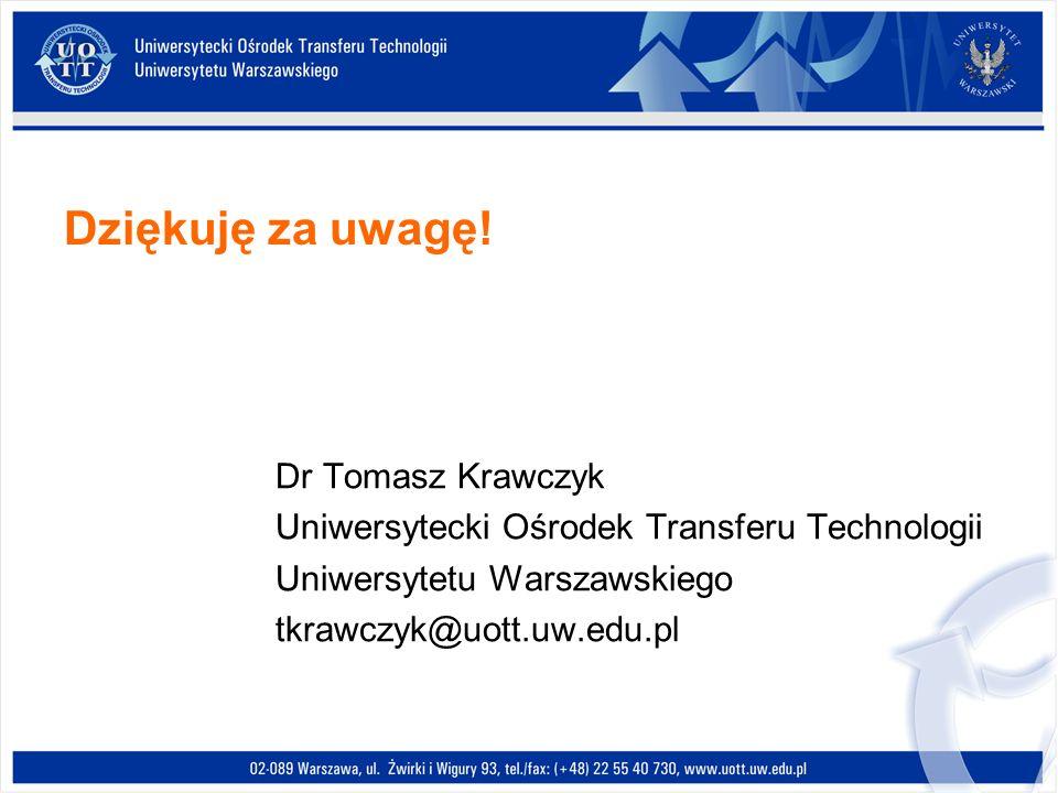 Dziękuję za uwagę! Dr Tomasz Krawczyk Uniwersytecki Ośrodek Transferu Technologii Uniwersytetu Warszawskiego tkrawczyk@uott.uw.edu.pl