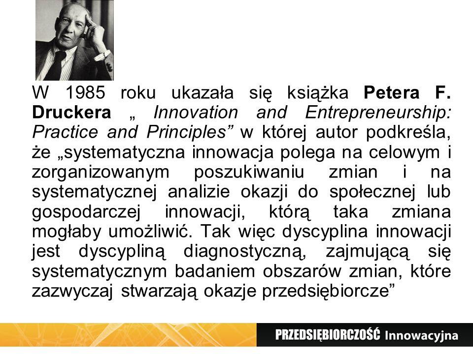 W 1985 roku ukazała się książka Petera F. Druckera Innovation and Entrepreneurship: Practice and Principles w której autor podkreśla, że systematyczna