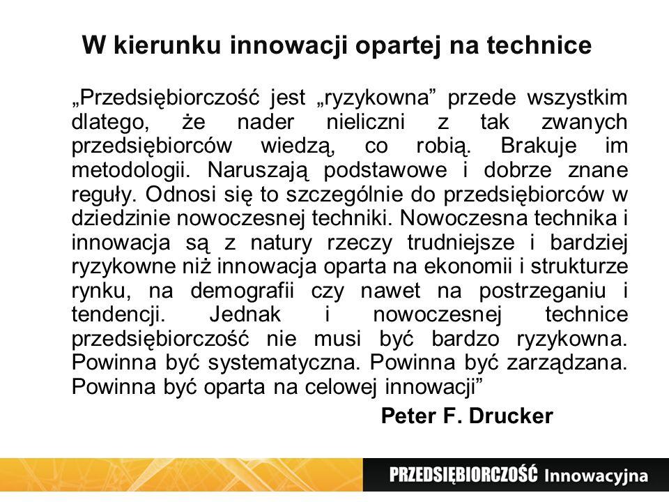 W kierunku innowacji opartej na technice Przedsiębiorczość jest ryzykowna przede wszystkim dlatego, że nader nieliczni z tak zwanych przedsiębiorców w
