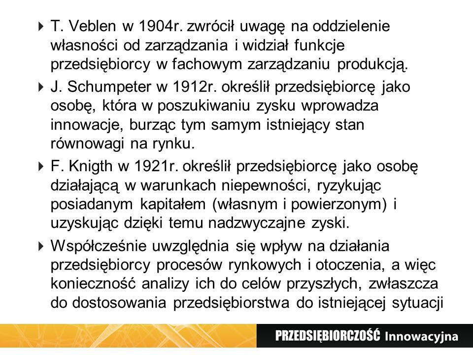 T. Veblen w 1904r. zwrócił uwagę na oddzielenie własności od zarządzania i widział funkcje przedsiębiorcy w fachowym zarządzaniu produkcją. J. Schumpe