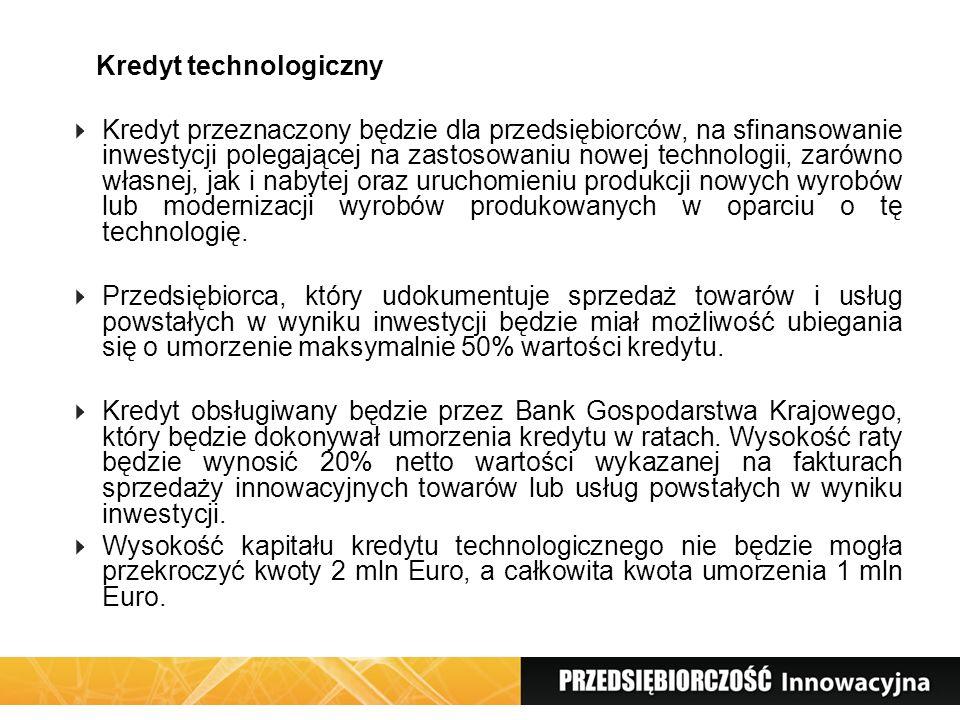 Kredyt technologiczny Kredyt przeznaczony będzie dla przedsiębiorców, na sfinansowanie inwestycji polegającej na zastosowaniu nowej technologii, zarów