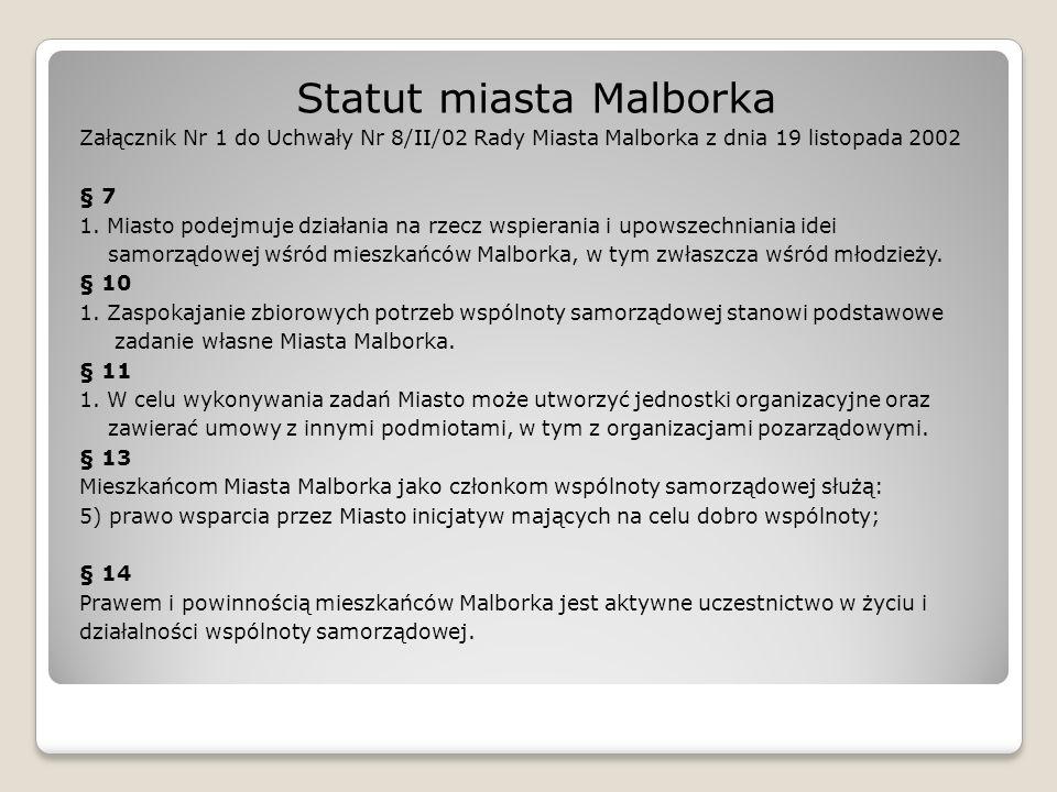 Statut miasta Malborka Załącznik Nr 1 do Uchwały Nr 8/II/02 Rady Miasta Malborka z dnia 19 listopada 2002 § 7 1. Miasto podejmuje działania na rzecz w