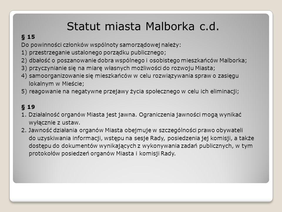 Statut miasta Malborka c.d. § 15 Do powinności członków wspólnoty samorządowej należy: 1) przestrzeganie ustalonego porządku publicznego; 2) dbałość o