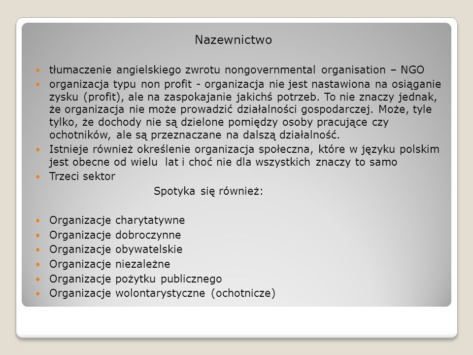Nazewnictwo tłumaczenie angielskiego zwrotu nongovernmental organisation – NGO organizacja typu non profit - organizacja nie jest nastawiona na osiąga