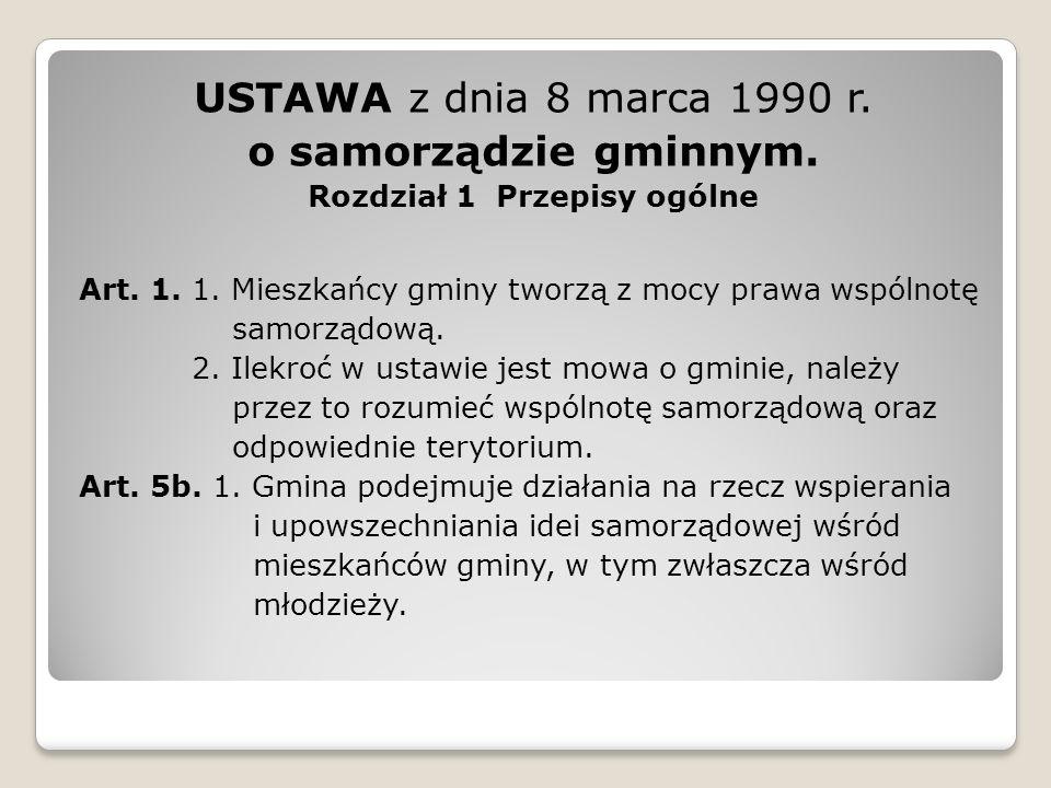USTAWA z dnia 8 marca 1990 r. o samorządzie gminnym. Rozdział 1 Przepisy ogólne Art. 1. 1. Mieszkańcy gminy tworzą z mocy prawa wspólnotę samorządową.
