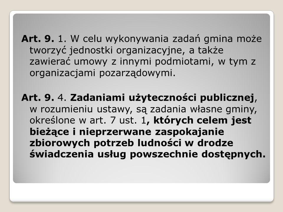 Art. 9. 1. W celu wykonywania zadań gmina może tworzyć jednostki organizacyjne, a także zawierać umowy z innymi podmiotami, w tym z organizacjami poza