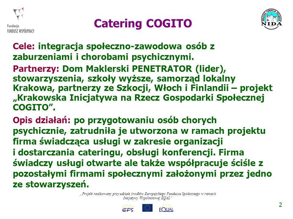 Projekt realizowany przy udziale środków Europejskiego Funduszu Społecznego w ramach Inicjatywy Wspólnotowej EQAL Rezultaty: firma działa w formie spółki z o.o., zatrudnia kilkunastu pracowników, obsługuje imprezy zamknięte i otwarte na terenie Krakowa.