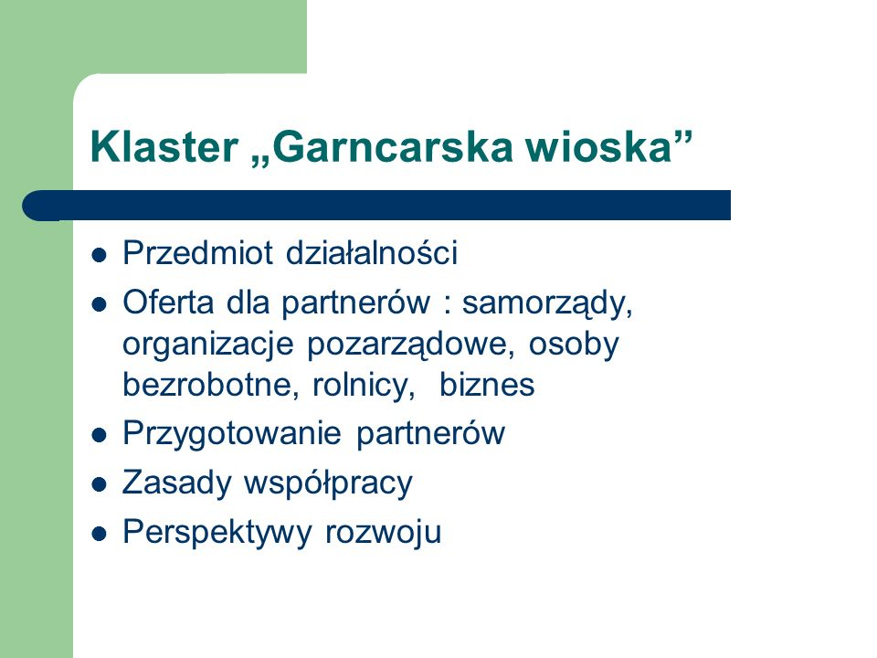Klaster Garncarska wioska Przedmiot działalności Oferta dla partnerów : samorządy, organizacje pozarządowe, osoby bezrobotne, rolnicy, biznes Przygoto