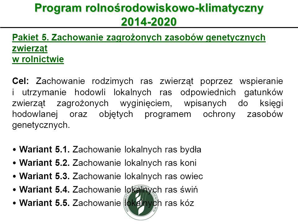 Wariant Program rolnośrodowiskowo-klimatyczny 2014-2020 Pakiet 5. Zachowanie zagrożonych zasobów genetycznych zwierząt w rolnictwie Cel: Zachowanie ro