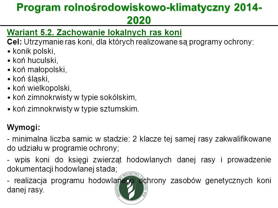 Wariant Program rolnośrodowiskowo-klimatyczny 2014- 2020 Wariant 5.2. Zachowanie lokalnych ras koni Cel: Utrzymanie ras koni, dla których realizowane