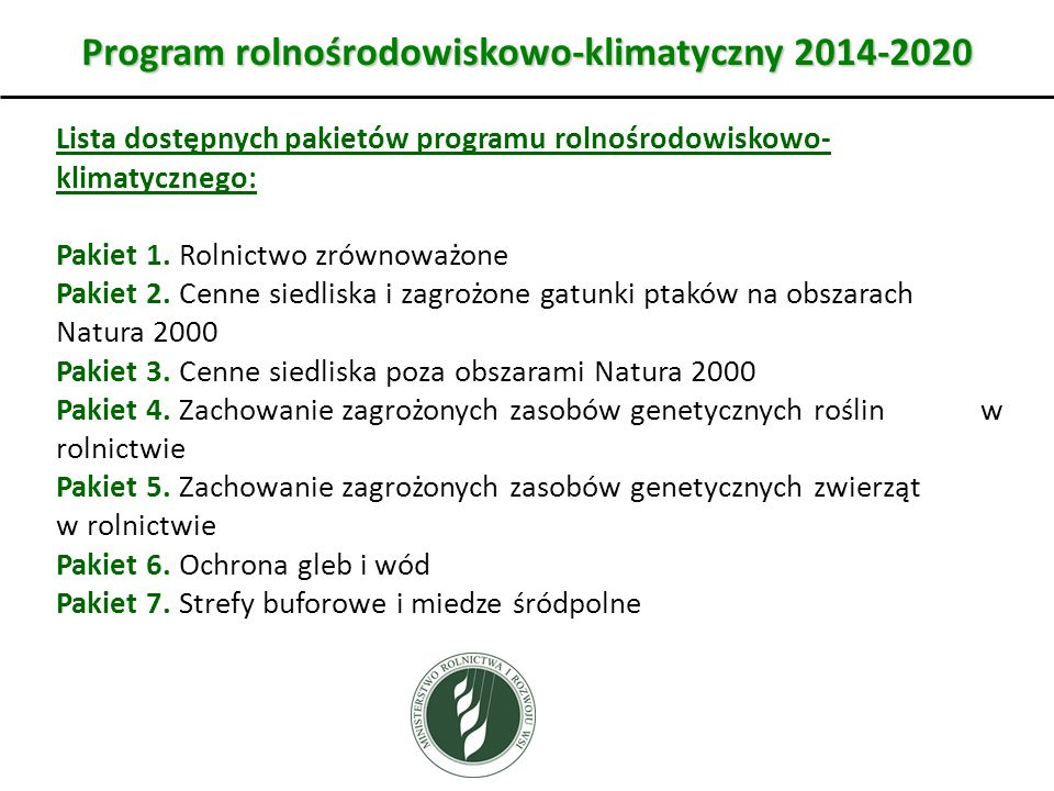 Program rolnośrodowiskowo-klimatyczny 2014-2020 Lista dostępnych pakietów programu rolnośrodowiskowo- klimatycznego: Pakiet 1. Rolnictwo zrównoważone