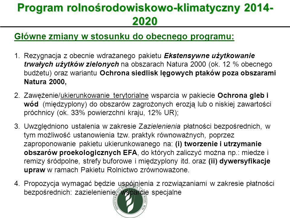 Program rolnośrodowiskowo-klimatyczny 2014- 2020 Główne zmiany w stosunku do obecnego programu: 1.Rezygnacja z obecnie wdrażanego pakietu Ekstensywne użytkowanie trwałych użytków zielonych na obszarach Natura 2000 (ok.