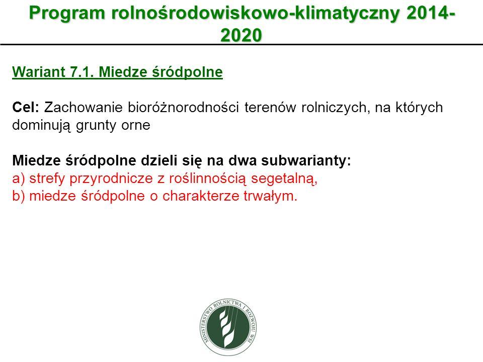 Wariant Program rolnośrodowiskowo-klimatyczny 2014- 2020 Wariant 7.1. Miedze śródpolne Cel: Zachowanie bioróżnorodności terenów rolniczych, na których