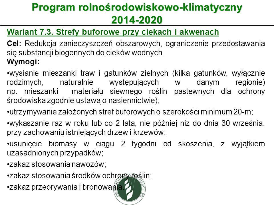 Wariant Program rolnośrodowiskowo-klimatyczny 2014-2020 Wariant 7.3. Strefy buforowe przy ciekach i akwenach Cel: Redukcja zanieczyszczeń obszarowych,
