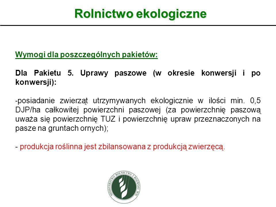 Rolnictwo ekologiczne Wymogi dla poszczególnych pakietów: Dla Pakietu 5. Uprawy paszowe (w okresie konwersji i po konwersji): - posiadanie zwierząt ut