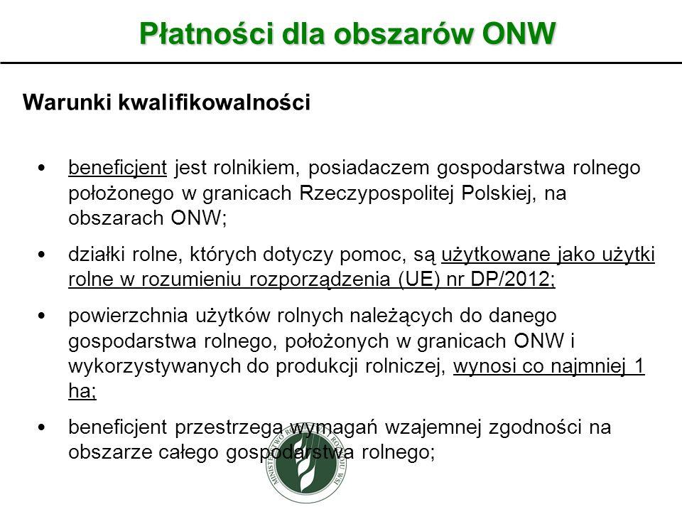 Płatności dla obszarów ONW Warunki kwalifikowalności beneficjent jest rolnikiem, posiadaczem gospodarstwa rolnego położonego w granicach Rzeczypospolitej Polskiej, na obszarach ONW; działki rolne, których dotyczy pomoc, są użytkowane jako użytki rolne w rozumieniu rozporządzenia (UE) nr DP/2012; powierzchnia użytków rolnych należących do danego gospodarstwa rolnego, położonych w granicach ONW i wykorzystywanych do produkcji rolniczej, wynosi co najmniej 1 ha; beneficjent przestrzega wymagań wzajemnej zgodności na obszarze całego gospodarstwa rolnego;