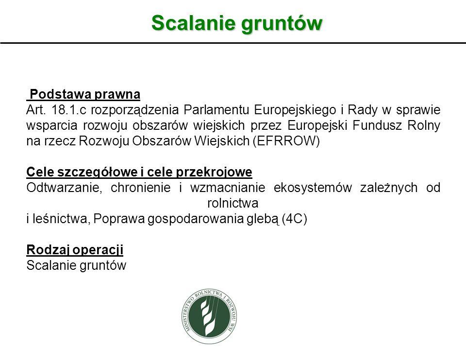Scalanie gruntów Podstawa prawna Art. 18.1.c rozporządzenia Parlamentu Europejskiego i Rady w sprawie wsparcia rozwoju obszarów wiejskich przez Europe