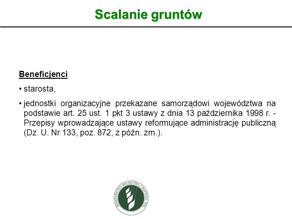 Scalanie gruntów Beneficjenci starosta, jednostki organizacyjne przekazane samorządowi województwa na podstawie art. 25 ust. 1 pkt 3 ustawy z dnia 13