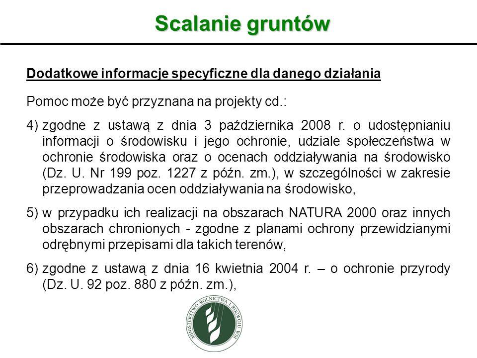 Scalanie gruntów Dodatkowe informacje specyficzne dla danego działania Pomoc może być przyznana na projekty cd.: 4)zgodne z ustawą z dnia 3 października 2008 r.