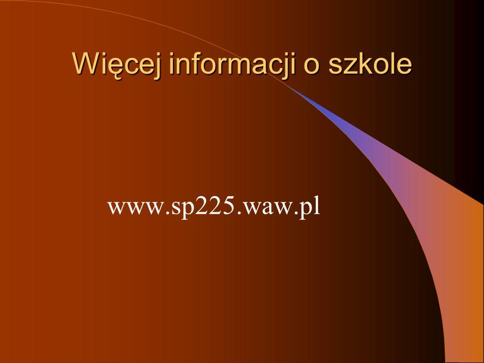 Więcej informacji o szkole www.sp225.waw.pl