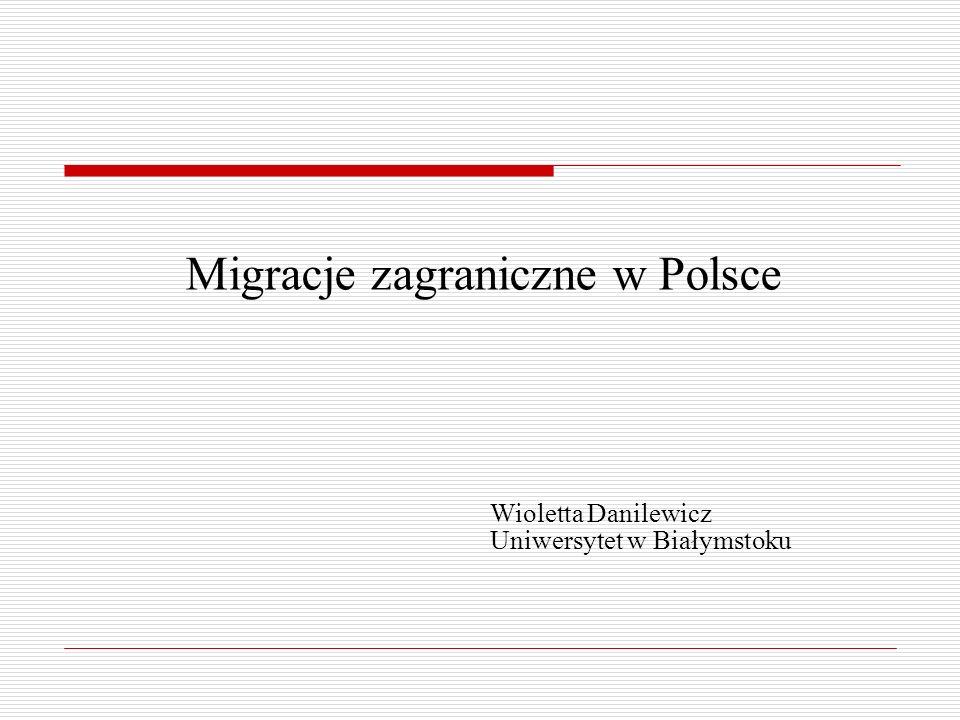 Migracje zagraniczne w Polsce Wioletta Danilewicz Uniwersytet w Białymstoku