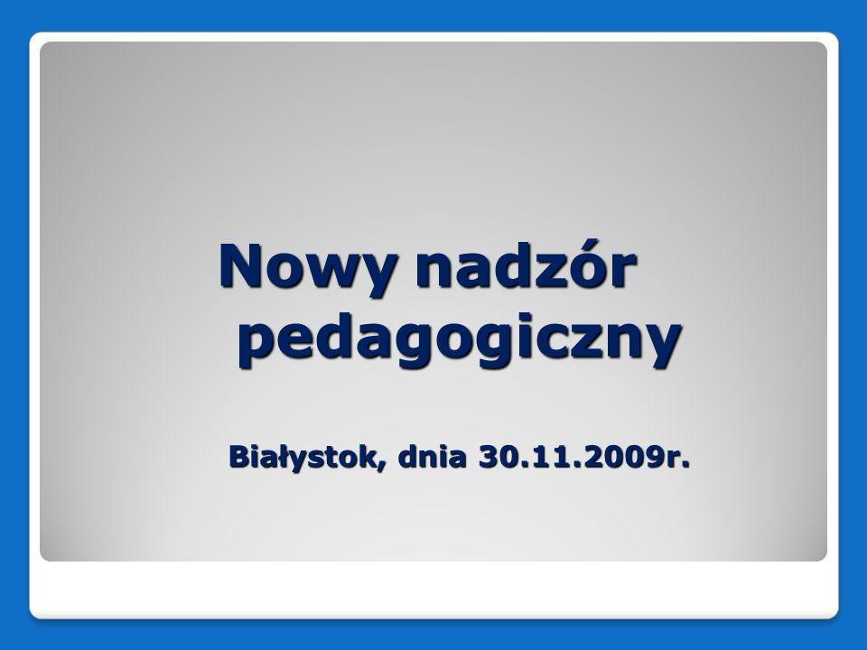Nowy nadzór pedagogiczny Białystok, dnia 30.11.2009r.