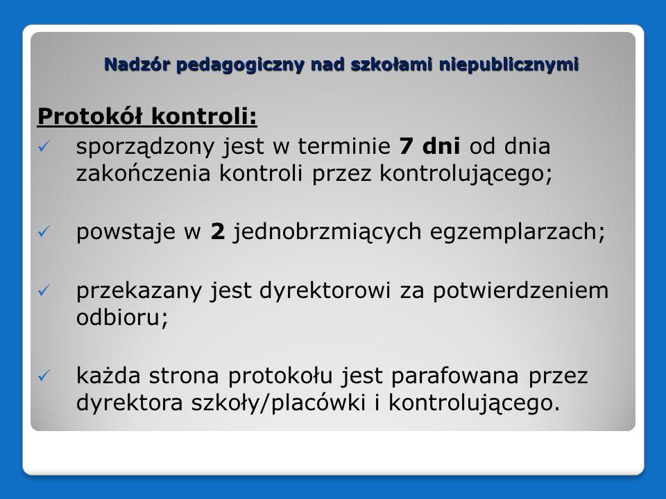 Nadzór pedagogiczny nad szkołami niepublicznymi Protokół kontroli: sporządzony jest w terminie 7 dni od dnia zakończenia kontroli przez kontrolującego
