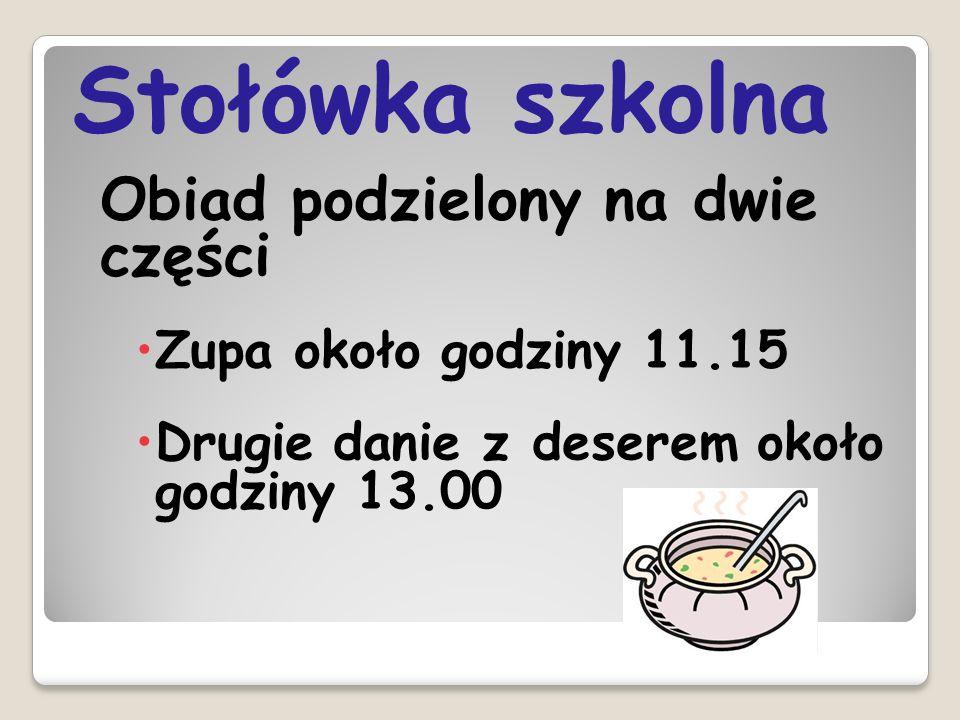 Stołówka szkolna Obiad podzielony na dwie części Zupa około godziny 11.15 Drugie danie z deserem około godziny 13.00