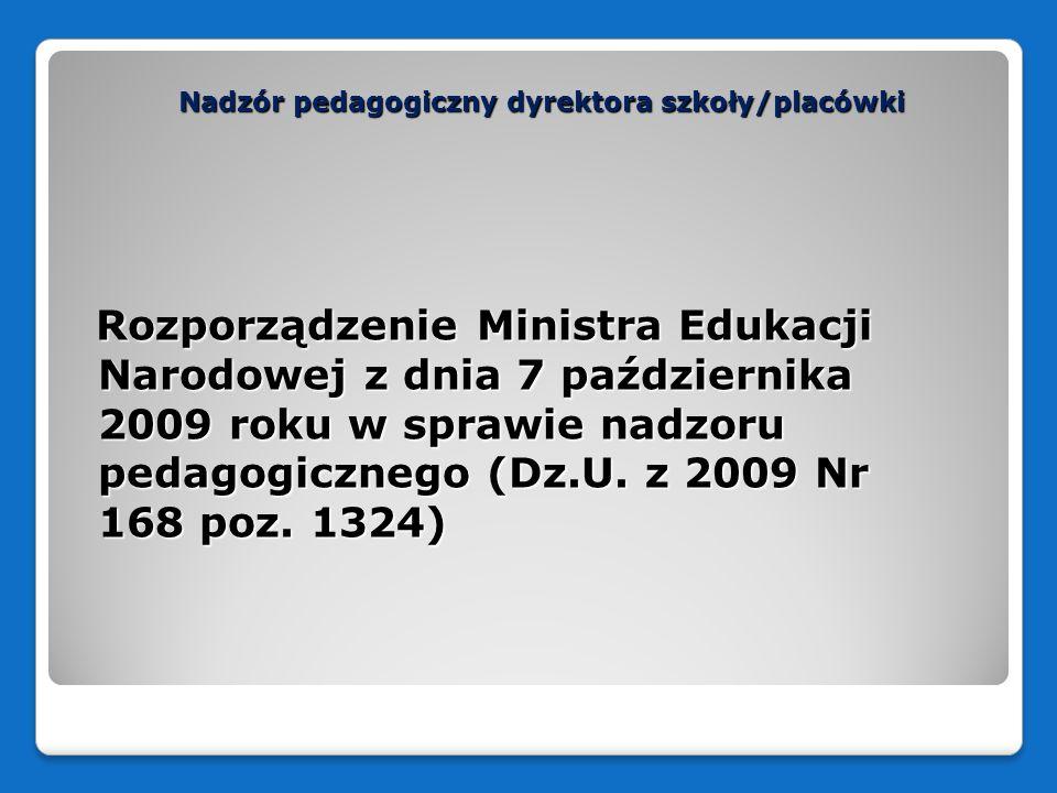 Nadzór pedagogiczny dyrektora szkoły/placówki Kontrola jest przeprowadzana przez osobę lub zespół osób wyznaczonych przez organ sprawujący nadzór pedagogiczny.