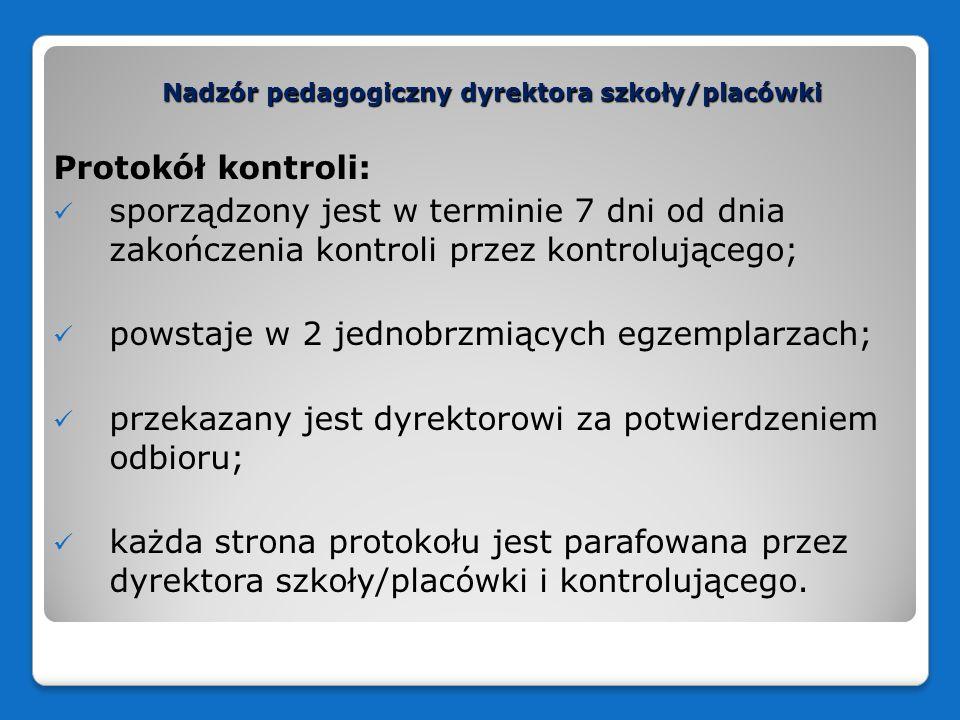 Nadzór pedagogiczny dyrektora szkoły/placówki Protokół kontroli: sporządzony jest w terminie 7 dni od dnia zakończenia kontroli przez kontrolującego;