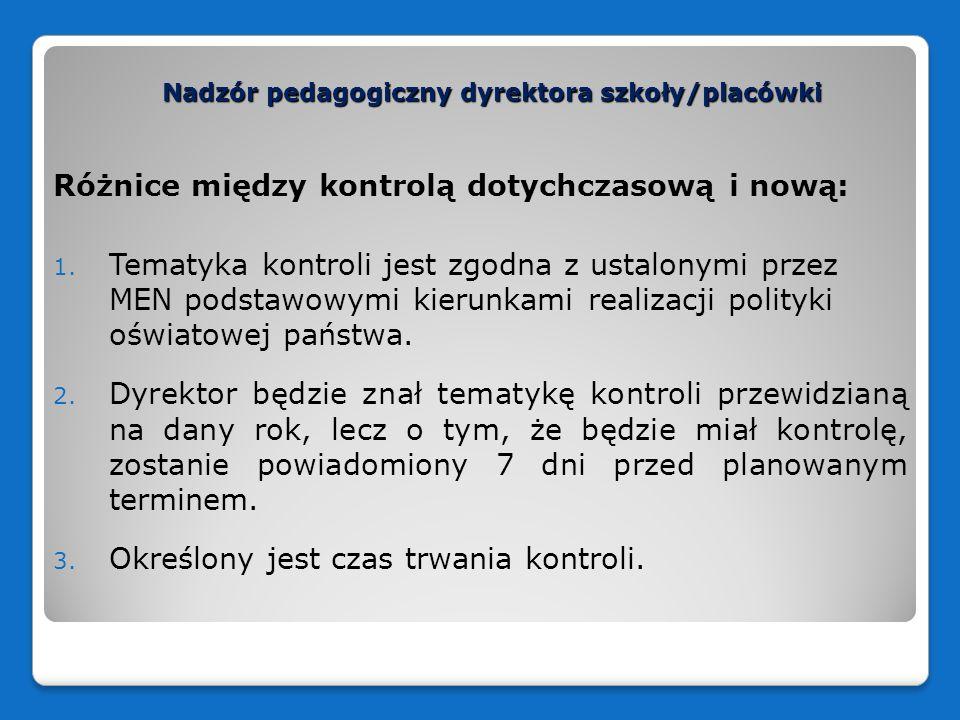Nadzór pedagogiczny dyrektora szkoły/placówki Różnice między kontrolą dotychczasową i nową: 1. Tematyka kontroli jest zgodna z ustalonymi przez MEN po