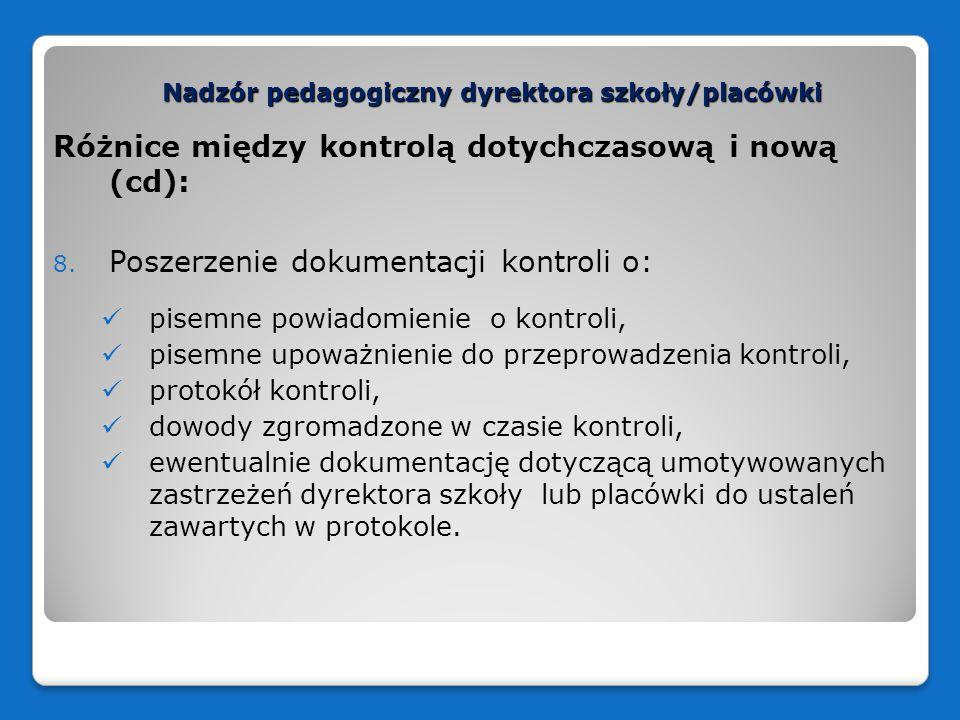 Nadzór pedagogiczny dyrektora szkoły/placówki Różnice między kontrolą dotychczasową i nową (cd): 8. Poszerzenie dokumentacji kontroli o: pisemne powia