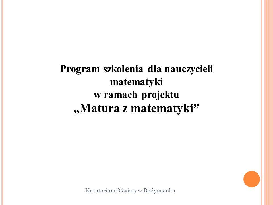 Program szkolenia dla nauczycieli matematyki w ramach projektu Matura z matematyki Kuratorium Oświaty w Białymstoku