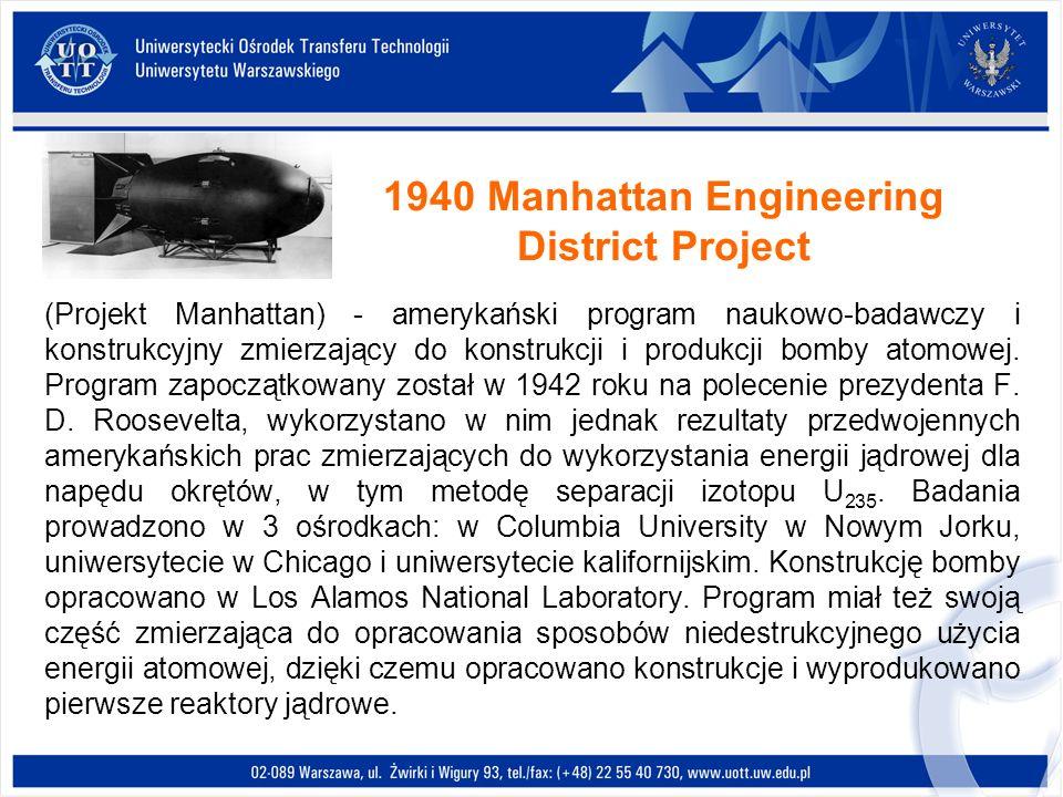 1940 Manhattan Engineering District Project (Projekt Manhattan) - amerykański program naukowo-badawczy i konstrukcyjny zmierzający do konstrukcji i pr