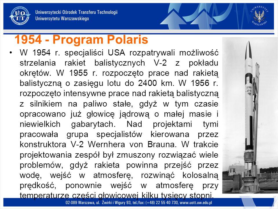 1954 - Program Polaris W 1954 r. specjaliści USA rozpatrywali możliwość strzelania rakiet balistycznych V-2 z pokładu okrętów. W 1955 r. rozpoczęto pr