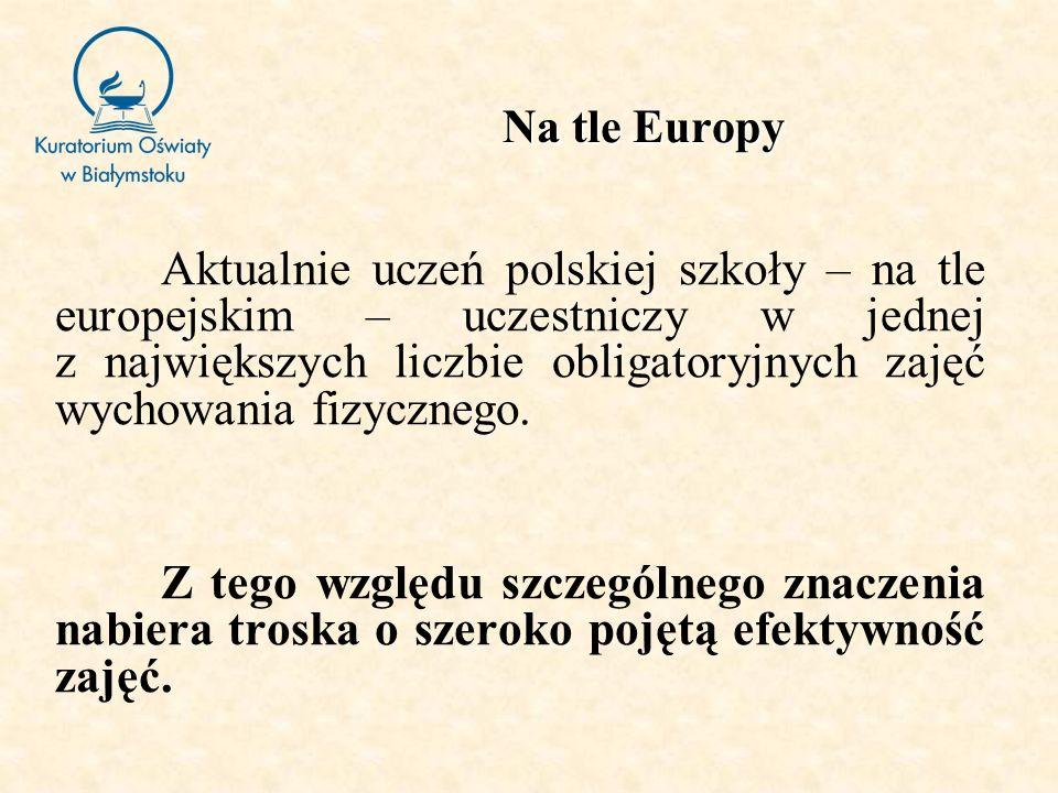 Na tle Europy Aktualnie uczeń polskiej szkoły – na tle europejskim – uczestniczy w jednej z największych liczbie obligatoryjnych zajęć wychowania fizy