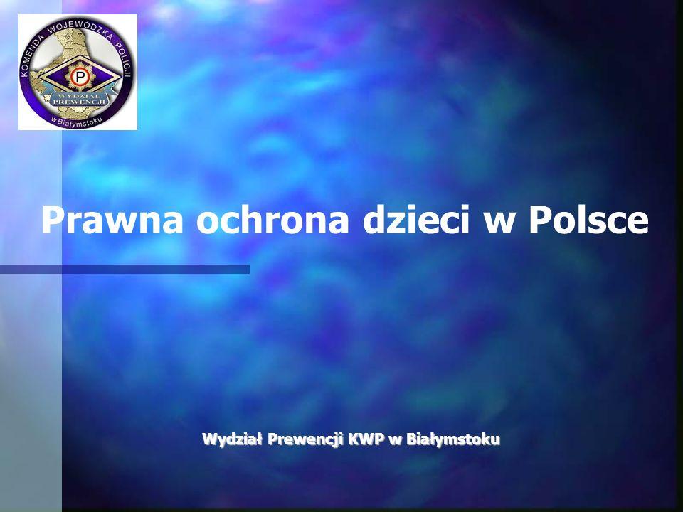 Wydział Prewencji KWP w Białymstoku Prawna ochrona dzieci w Polsce