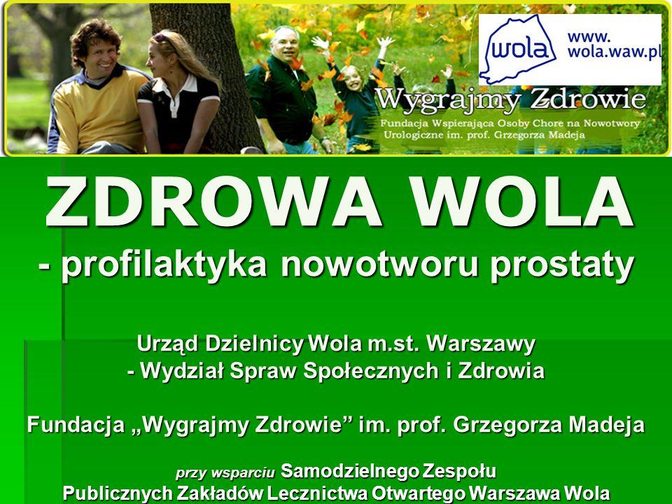 ZDROWA WOLA - profilaktyka nowotworu prostaty Urząd Dzielnicy Wola m.st. Warszawy - Wydział Spraw Społecznych i Zdrowia Fundacja Wygrajmy Zdrowie im.