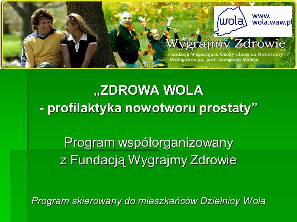 ZDROWA WOLA - profilaktyka nowotworu prostaty Program współorganizowany z Fundacją Wygrajmy Zdrowie Program skierowany do mieszkańców Dzielnicy Wola