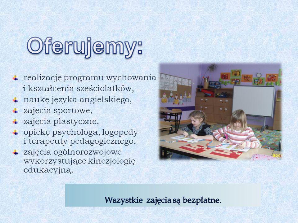 realizację programu wychowania i kształcenia sześciolatków, naukę języka angielskiego, zajęcia sportowe, zajęcia plastyczne, opiekę psychologa, logopedy i terapeuty pedagogicznego, zajęcia ogólnorozwojowe wykorzystujące kinezjologię edukacyjną.
