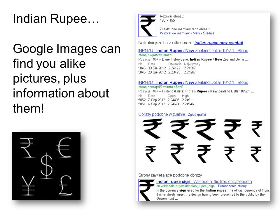 Indian Rupee… Google Images can find you alike pictures, plus information about them!