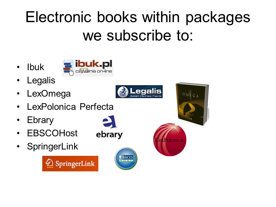 Electronic books within packages we subscribe to: Ibuk Legalis LexOmega LexPolonica Perfecta Ebrary EBSCOHost SpringerLink