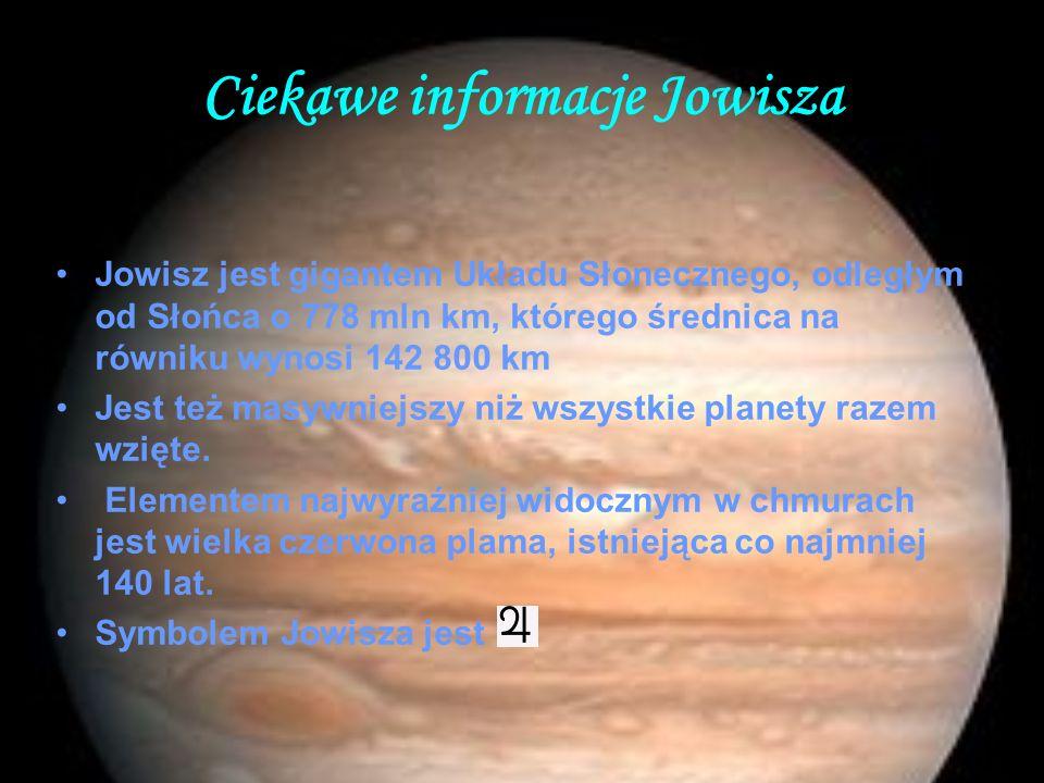 Ciekawe informacje Jowisza Jowisz jest gigantem Układu Słonecznego, odległym od Słońca o 778 mln km, którego średnica na równiku wynosi 142 800 km Jes