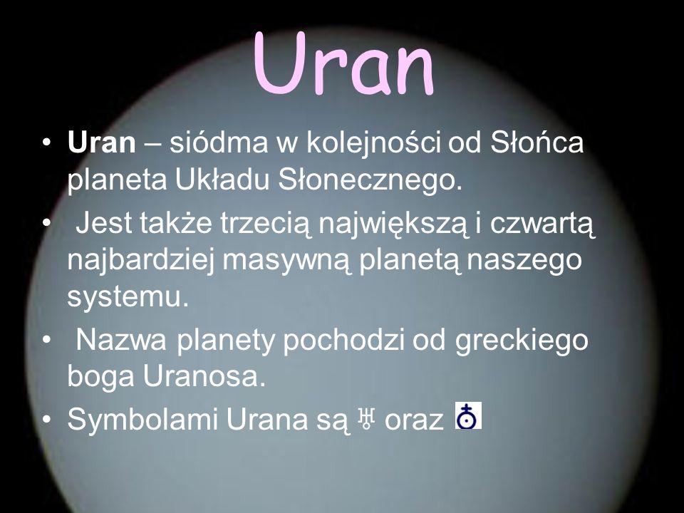 Uran Uran – siódma w kolejności od Słońca planeta Układu Słonecznego. Jest także trzecią największą i czwartą najbardziej masywną planetą naszego syst
