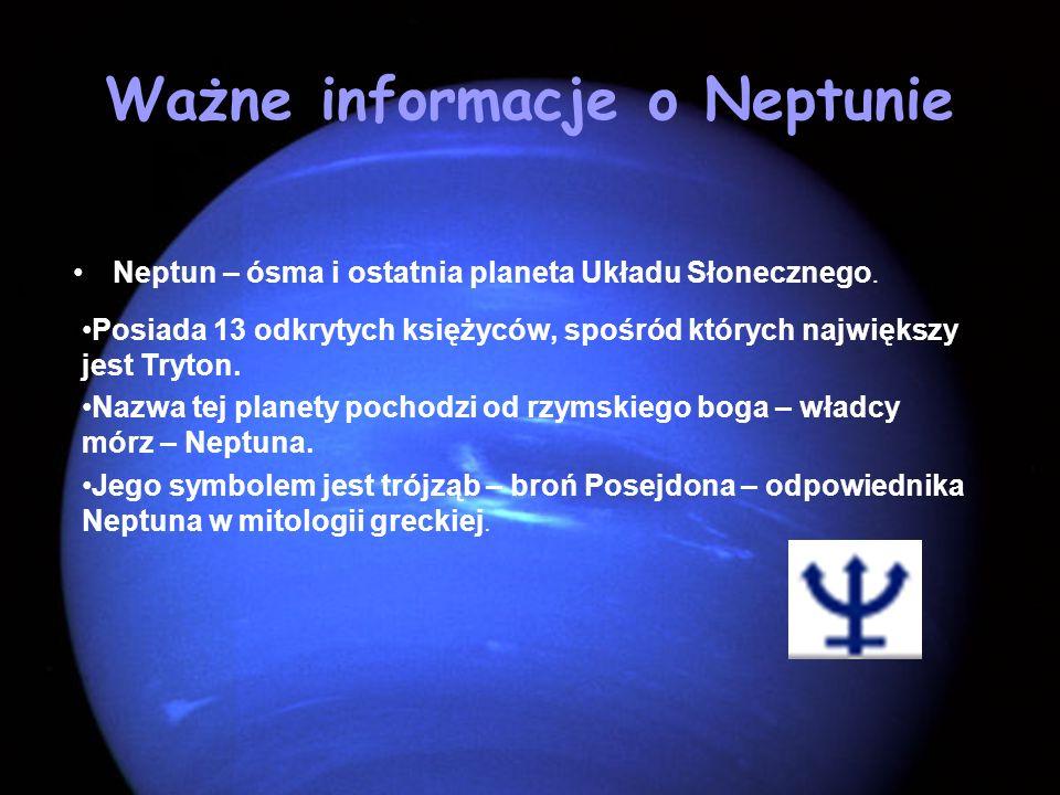Ważne informacje o Neptunie Neptun – ósma i ostatnia planeta Układu Słonecznego. Posiada 13 odkrytych księżyców, spośród których największy jest Tryto