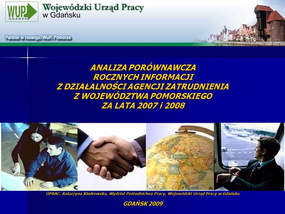 ANALIZA PORÓWNAWCZA ROCZNYCH INFORMACJI Z DZIAŁALNOŚCI AGENCJI ZATRUDNIENIA Z WOJEWÓDZTWA POMORSKIEGO ZA LATA 2007 i 2008 OPRAC. Katarzyna Kiedrowska,