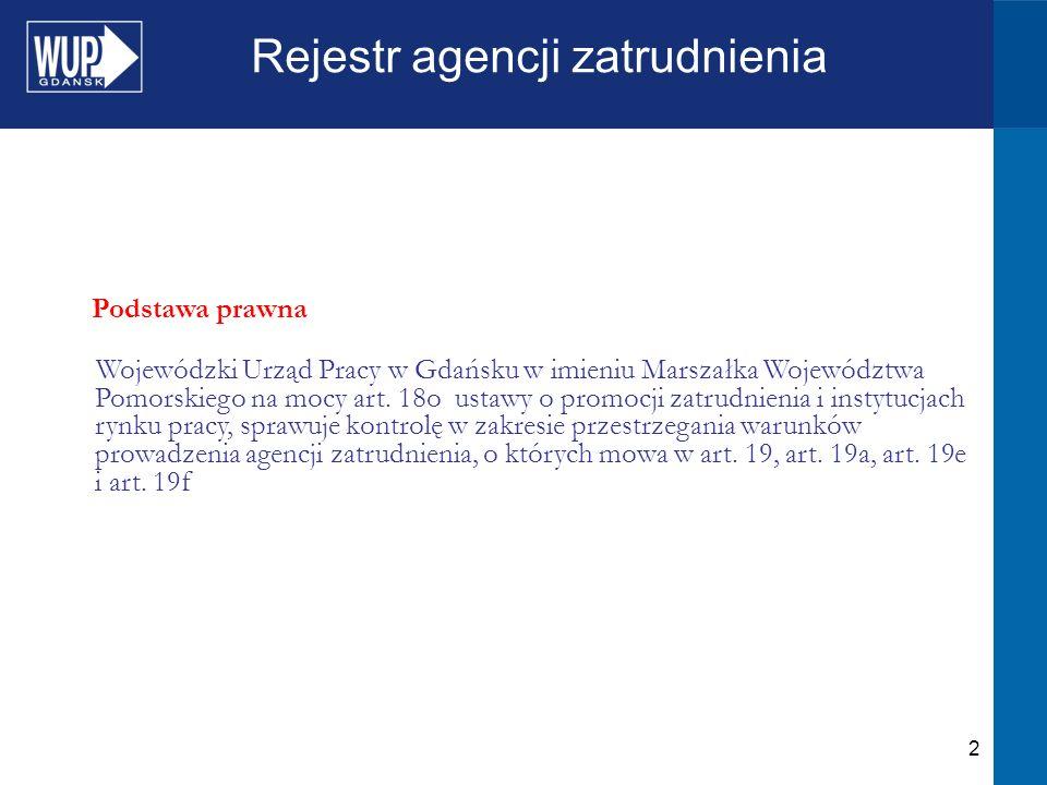 2 Rejestr agencji zatrudnienia Podstawa prawna Wojewódzki Urząd Pracy w Gdańsku w imieniu Marszałka Województwa Pomorskiego na mocy art.