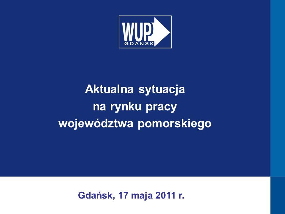 Gdańsk, 17 maja 2011 r. Aktualna sytuacja na rynku pracy województwa pomorskiego